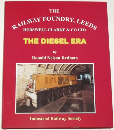 The Railway Foundry Leeds - Hudswell Clarke & Co - The Diesel Era, by Ronald Nelson Redman